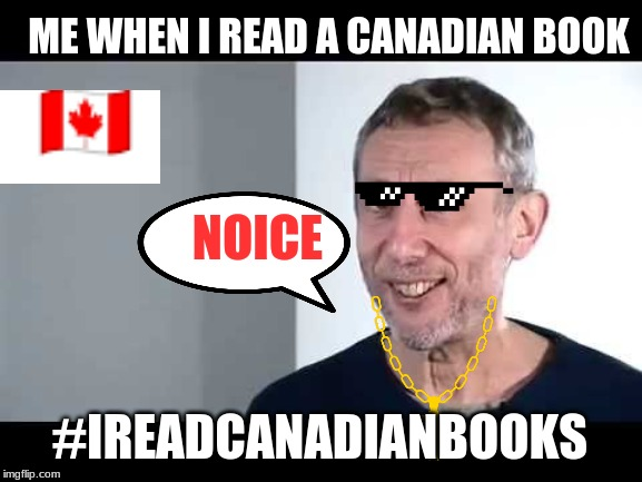 noice |  ME WHEN I READ A CANADIAN BOOK; NOICE; #IREADCANADIANBOOKS | image tagged in noice | made w/ Imgflip meme maker