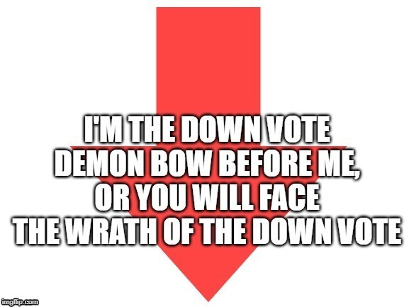 downvote demon | image tagged in downvote demon | made w/ Imgflip meme maker