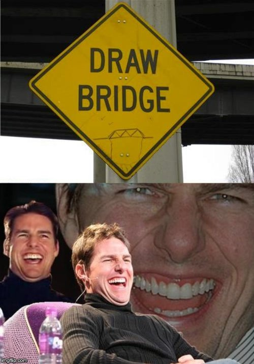 YES | image tagged in tom cruise laugh,funny,bridge,why am i doing this | made w/ Imgflip meme maker