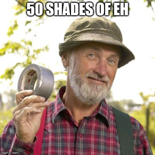 """50 Shades of Eh"" 