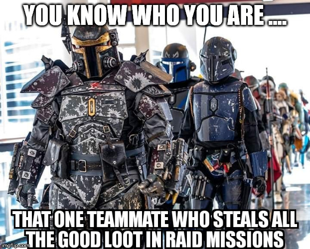 Loading up on loot | YOU KNOW WHO YOU ARE .... | image tagged in gaming | made w/ Imgflip meme maker