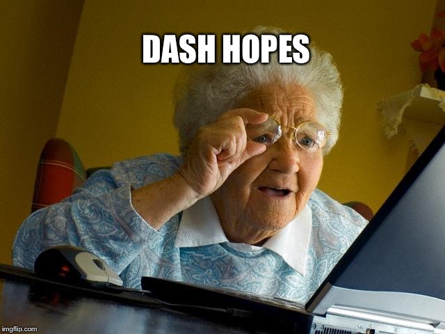 DASH HOPES | image tagged in memes,grandma finds the internet | made w/ Imgflip meme maker