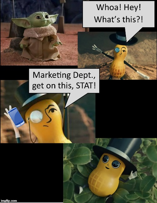 Imitation is not necessarily a form of flattery. | image tagged in baby yoda,baby nut,mr peanut,planters,star wars | made w/ Imgflip meme maker