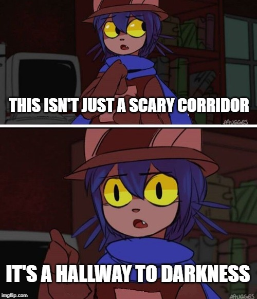 This is advanced OneShot | THIS ISN'T JUST A SCARY CORRIDOR IT'S A HALLWAY TO DARKNESS | image tagged in this is advanced oneshot | made w/ Imgflip meme maker