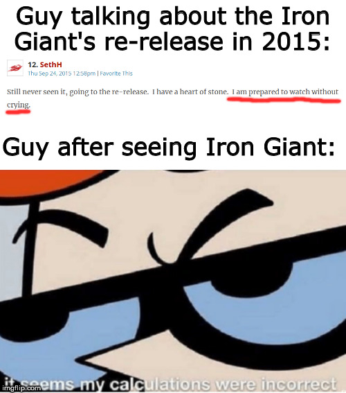 *Niagara falls* |  Guy talking about the Iron Giant's re-release in 2015:; Guy after seeing Iron Giant: | image tagged in iron giant,sad,crying,dexter | made w/ Imgflip meme maker