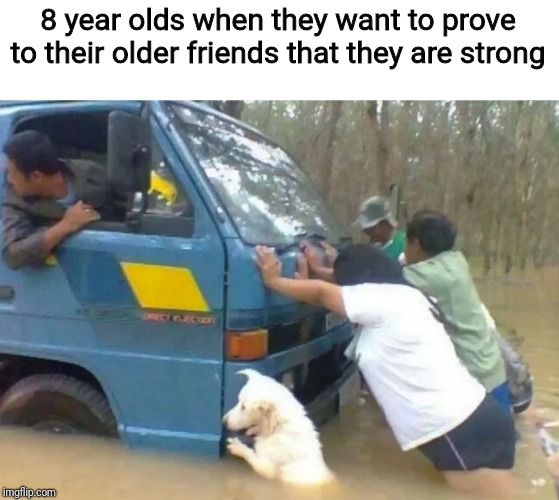 8 year olds when they want to prove to their older friends that they are strong | image tagged in truck,funny,memes,boy | made w/ Imgflip meme maker