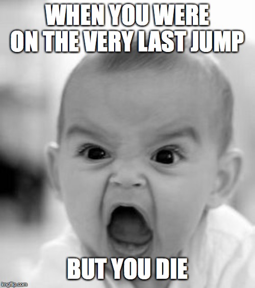 Angry Baby | WHEN YOU WERE ON THE VERY LAST JUMP BUT YOU DIE | image tagged in memes,angry baby | made w/ Imgflip meme maker