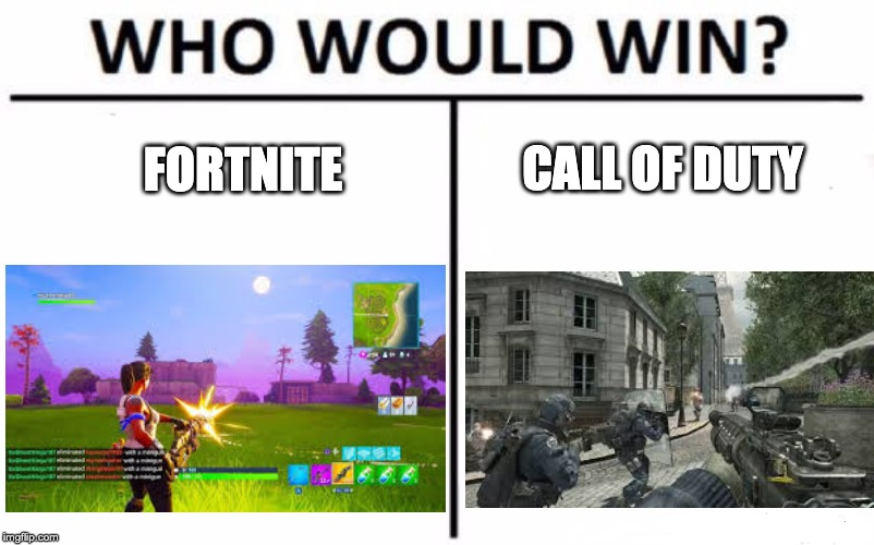 Who would win | FORTNITE CALL OF DUTY | image tagged in memes,who would win,fortnite,call of duty,video games | made w/ Imgflip meme maker