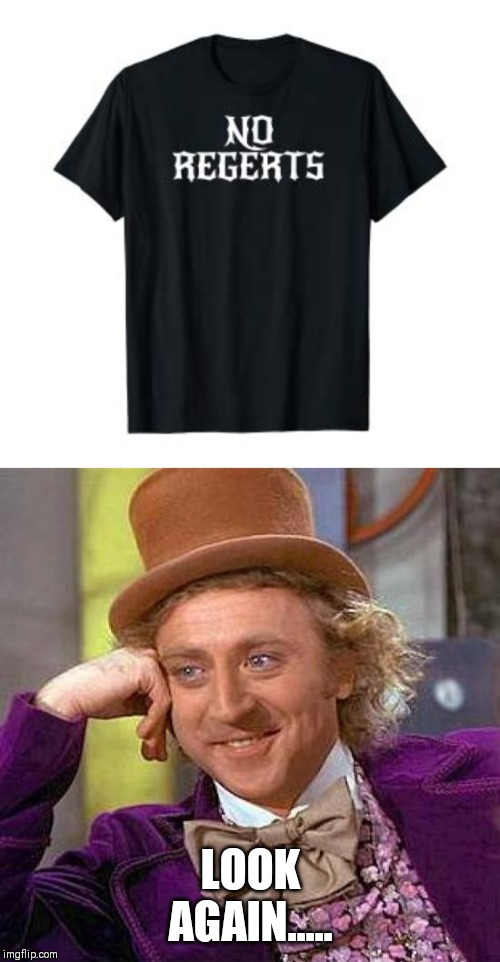 LOOK AGAIN..... | image tagged in memes,creepy condescending wonka | made w/ Imgflip meme maker