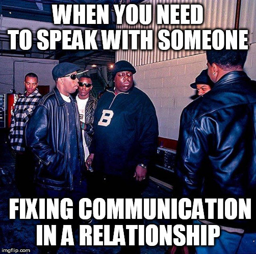 When you need to speak with someone |  WHEN YOU NEED TO SPEAK WITH SOMEONE; FIXING COMMUNICATION IN A RELATIONSHIP | image tagged in hip hop,meme,funny,election 2020,dj khaled another one,50 cent | made w/ Imgflip meme maker