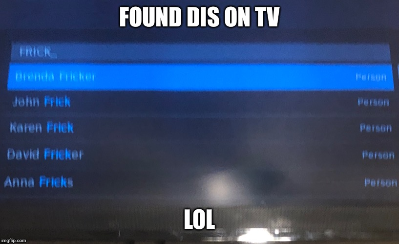 FOUND DIS ON TV; LOL | image tagged in frick,tv,lol | made w/ Imgflip meme maker