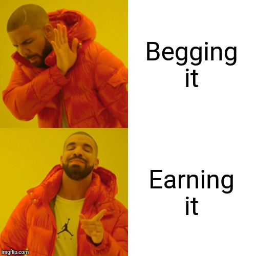 Begging it Earning it | image tagged in memes,drake hotline bling | made w/ Imgflip meme maker