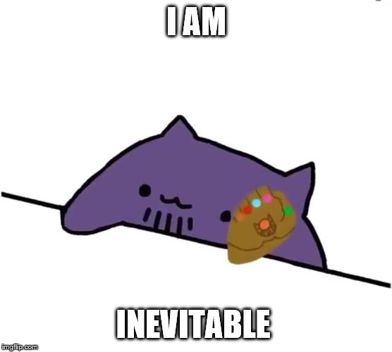 I AM; INEVITABLE | image tagged in thanos cat | made w/ Imgflip meme maker