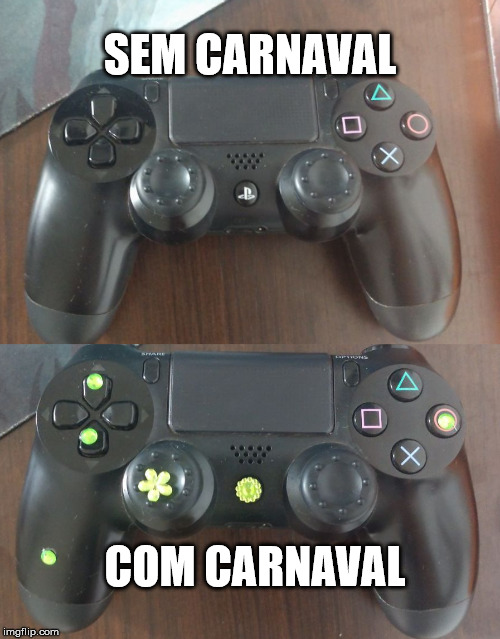 Carnaval ps4 | SEM CARNAVAL COM CARNAVAL | image tagged in funny,video games | made w/ Imgflip meme maker