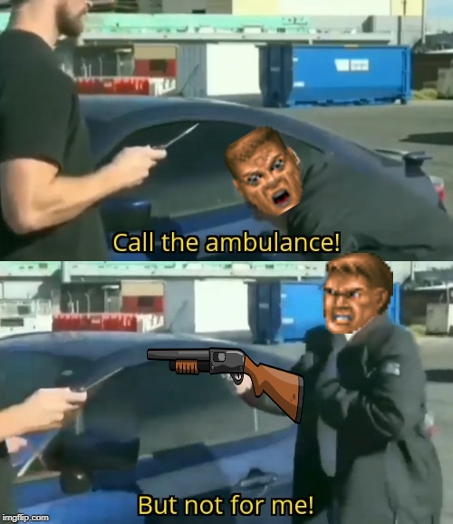 Call an ambulance but not for me | image tagged in call an ambulance but not for me,shotgun,angry,doomguy | made w/ Imgflip meme maker