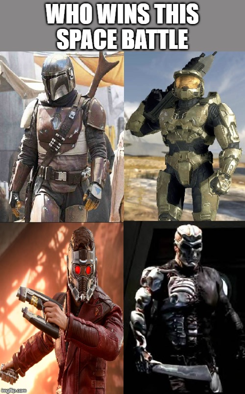 Who Will Win!?! |  WHO WINS THIS SPACE BATTLE | image tagged in the mandalorian,jason voorhees,starlord,master chief | made w/ Imgflip meme maker