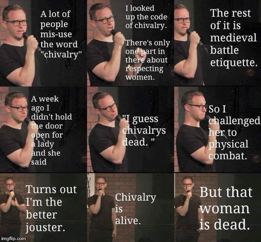 "Repost lol. What is ""chivalry""? Is it dead? Did it ever exist? Does it matter? Why? 