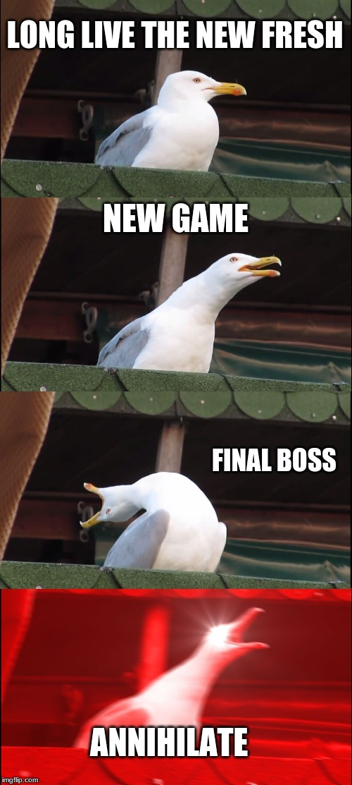 Inhaling Seagull |  LONG LIVE THE NEW FRESH; NEW GAME; FINAL BOSS; ANNIHILATE | image tagged in memes,inhaling seagull | made w/ Imgflip meme maker