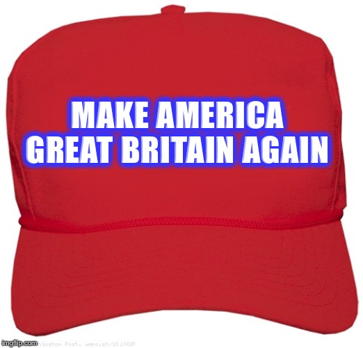 blank red MAGA hat |  MAKE AMERICA GREAT BRITAIN AGAIN | image tagged in blank red maga hat | made w/ Imgflip meme maker