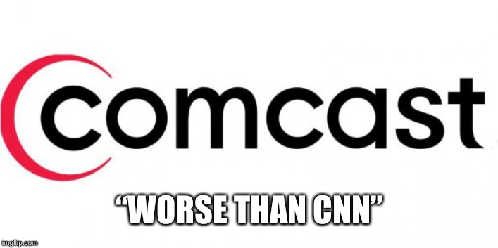 "comcast  |  ""WORSE THAN CNN"" 