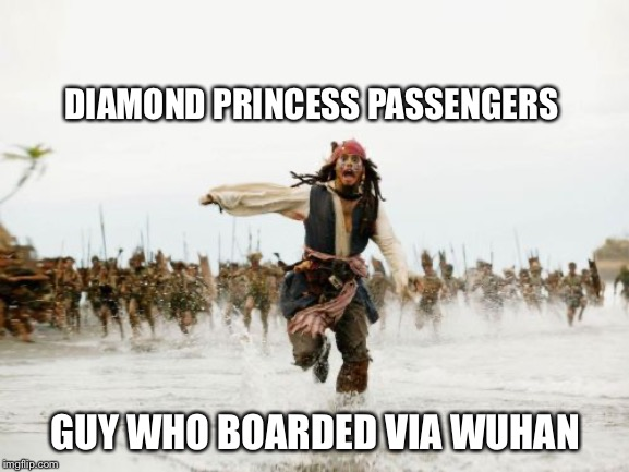 Anything to declare sir? | DIAMOND PRINCESS PASSENGERS GUY WHO BOARDED VIA WUHAN | image tagged in memes,jack sparrow being chased,wuhan,ship,coronavirus | made w/ Imgflip meme maker