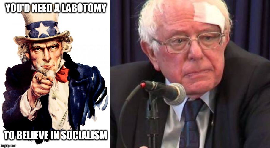 YOU'D NEED A LABOTOMY; TO BELIEVE IN SOCIALISM | image tagged in memes,uncle sam | made w/ Imgflip meme maker