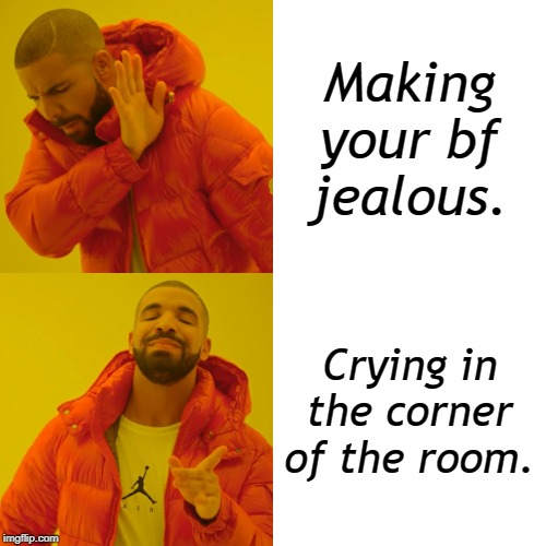 Drake Hotline Bling | Making your bf jealous. Crying in the corner of the room. | image tagged in memes,drake hotline bling | made w/ Imgflip meme maker