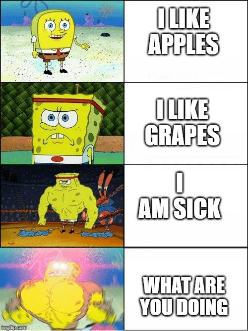 I like... |  I LIKE APPLES; I LIKE GRAPES; I AM SICK; WHAT ARE YOU DOING | image tagged in sponge finna commit muder,i like,avlo,renfe | made w/ Imgflip meme maker
