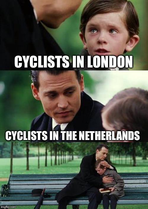 Finding Neverland |  CYCLISTS IN LONDON; CYCLISTS IN THE NETHERLANDS | image tagged in memes,finding neverland,netherlands,london,cycling | made w/ Imgflip meme maker