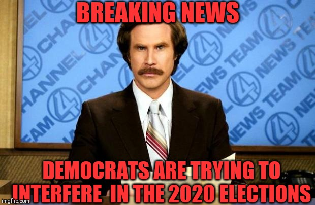 BREAKING NEWS |  BREAKING NEWS; DEMOCRATS ARE TRYING TO INTERFERE  IN THE 2020 ELECTIONS | image tagged in breaking news | made w/ Imgflip meme maker