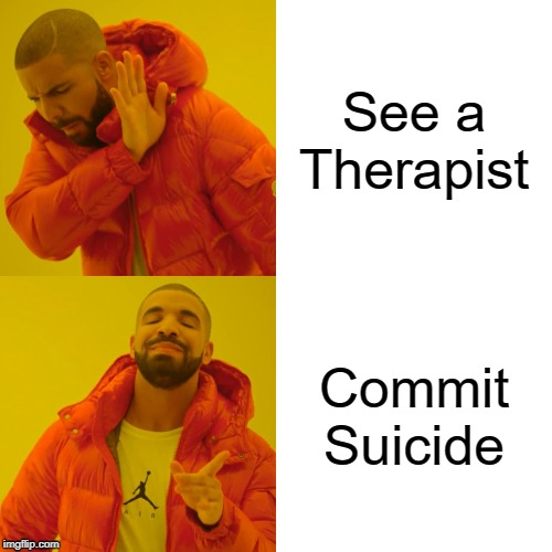 Drake Hotline Bling | See a Therapist Commit Suicide | image tagged in memes,drake hotline bling | made w/ Imgflip meme maker