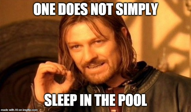 One Does Not Simply | ONE DOES NOT SIMPLY SLEEP IN THE POOL | image tagged in memes,one does not simply | made w/ Imgflip meme maker