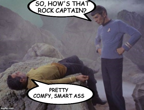 Captain's Rock, Stardate...... | SO, HOW'S THAT ROCK CAPTAIN? PRETTY COMFY, SMART ASS | image tagged in defeat star trek | made w/ Imgflip meme maker