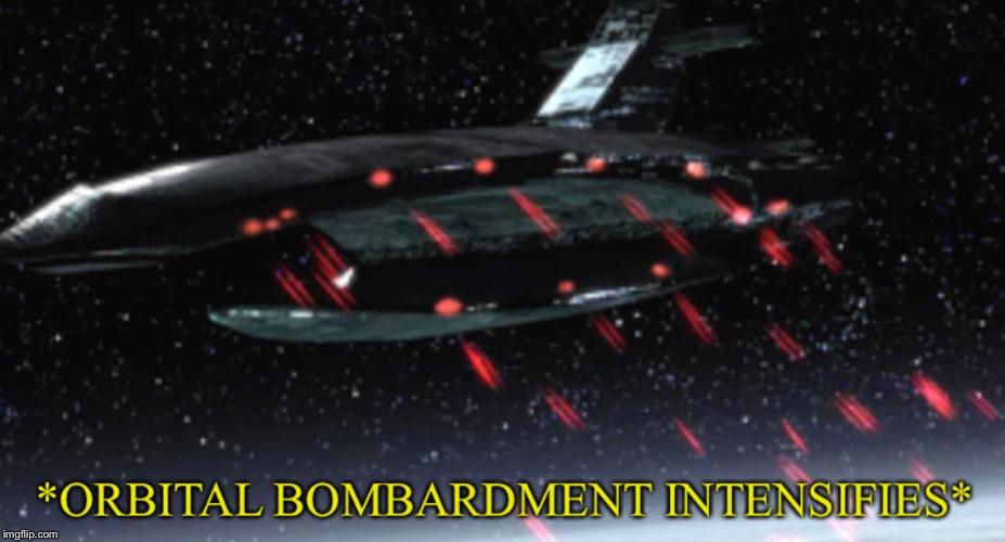 Orbital bombardment intensifies | image tagged in orbital bombardment intensifies | made w/ Imgflip meme maker
