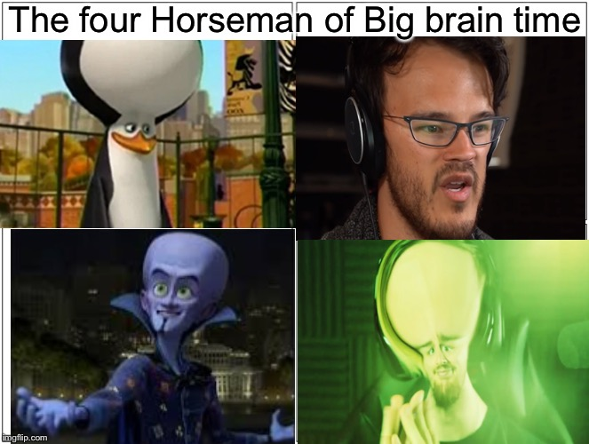 Biggest brain Time | The four Horseman of Big brain time | image tagged in memes,big brain | made w/ Imgflip meme maker