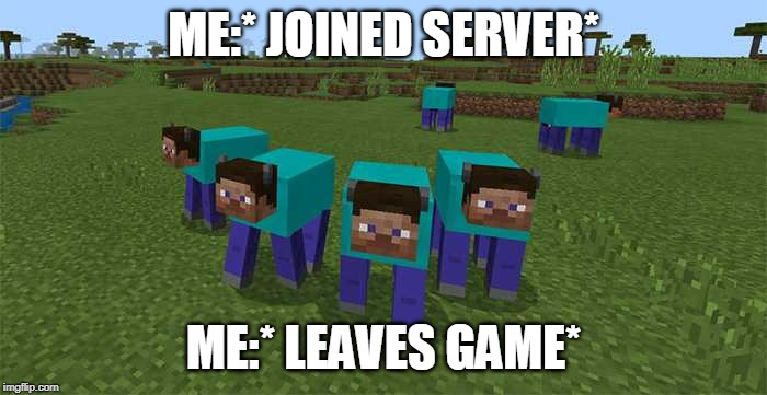 me and the boys |  ME:* JOINED SERVER*; ME:* LEAVES GAME* | image tagged in me and the boys | made w/ Imgflip meme maker