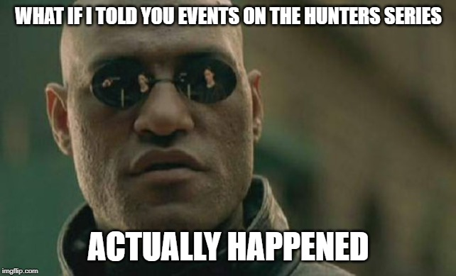 Matrix Morpheus |  WHAT IF I TOLD YOU EVENTS ON THE HUNTERS SERIES; ACTUALLY HAPPENED | image tagged in memes,matrix morpheus | made w/ Imgflip meme maker