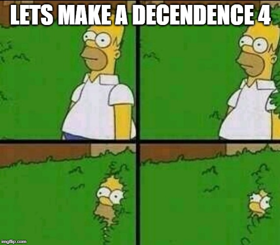Homer Simpson Nope |  LETS MAKE A DECENDENCE 4 | image tagged in homer simpson nope | made w/ Imgflip meme maker
