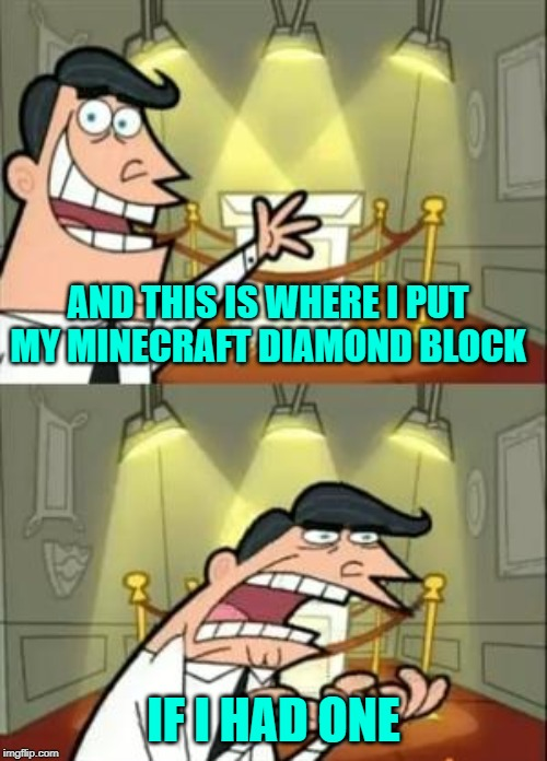 This Is Where I'd Put My Trophy If I Had One | AND THIS IS WHERE I PUT MY MINECRAFT DIAMOND BLOCK IF I HAD ONE | image tagged in memes,this is where i'd put my trophy if i had one,minecraft,diamond | made w/ Imgflip meme maker