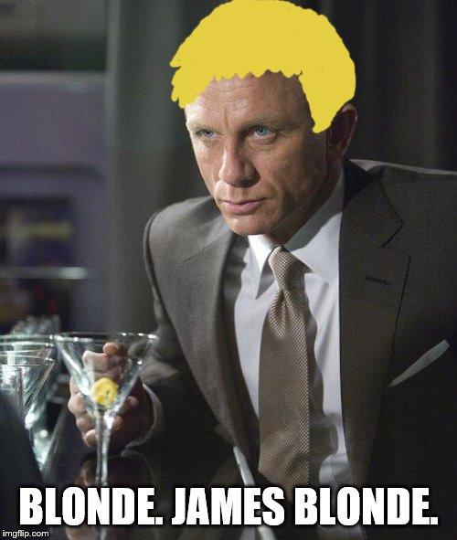 James Bond | BLONDE. JAMES BLONDE. | image tagged in james bond,blonde,puns,movies | made w/ Imgflip meme maker