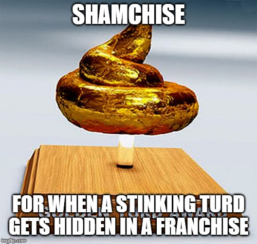 A New Dictionary Definition | SHAMCHISE FOR WHEN A STINKING TURD GETS HIDDEN IN A FRANCHISE | image tagged in golden turd award,star trek,star wars,ghostbusters,marvel comics | made w/ Imgflip meme maker