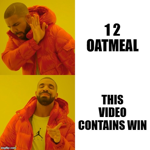 Come at me, bro. | 1 2 OATMEAL THIS VIDEO CONTAINS WIN | image tagged in memes,drake hotline bling,kirby,robotnik,eggman,unpopular opinion | made w/ Imgflip meme maker
