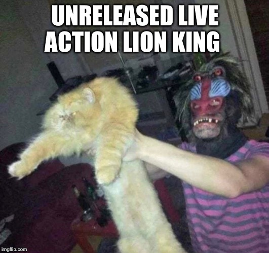 Unreleased live action lion king |  UNRELEASED LIVE ACTION LION KING | image tagged in lion king,disney | made w/ Imgflip meme maker