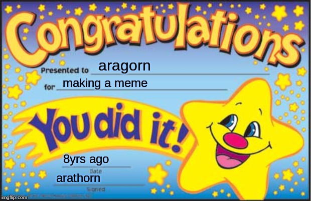 Happy Star Congratulations |  aragorn; making a meme; 8yrs ago; arathorn | image tagged in memes,happy star congratulations | made w/ Imgflip meme maker