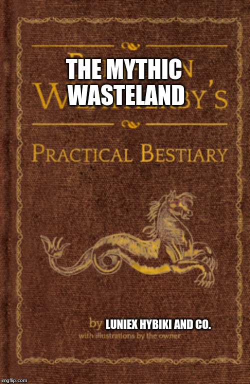 I made a bestiary! |  THE MYTHIC  WASTELAND; LUNIEX HYBIKI AND CO. | made w/ Imgflip meme maker