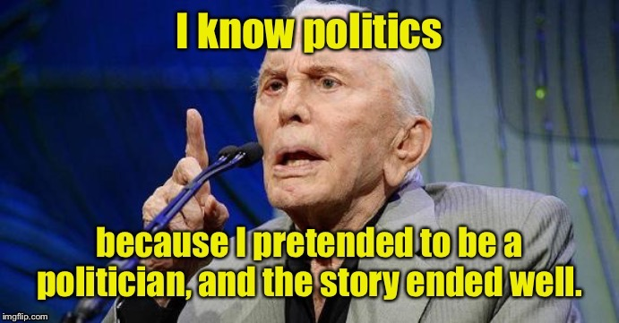 And fairy tales & action movies are all just reality | image tagged in kirk douglas,actor,politician,fools,fantasy | made w/ Imgflip meme maker