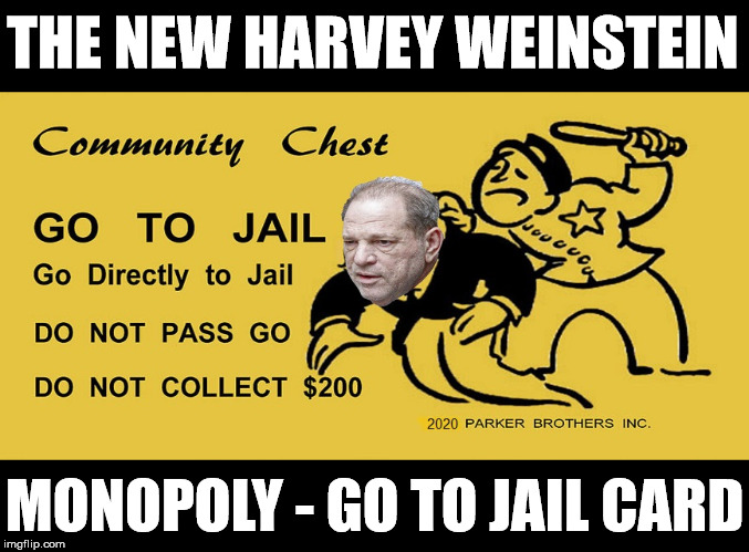 Harvey Weinstein - Go Directly To Jail |  THE NEW HARVEY WEINSTEIN; MONOPOLY - GO TO JAIL CARD | image tagged in harvey weinstein,memes,monopoly,jail,marked safe from,the most interesting man in the world | made w/ Imgflip meme maker