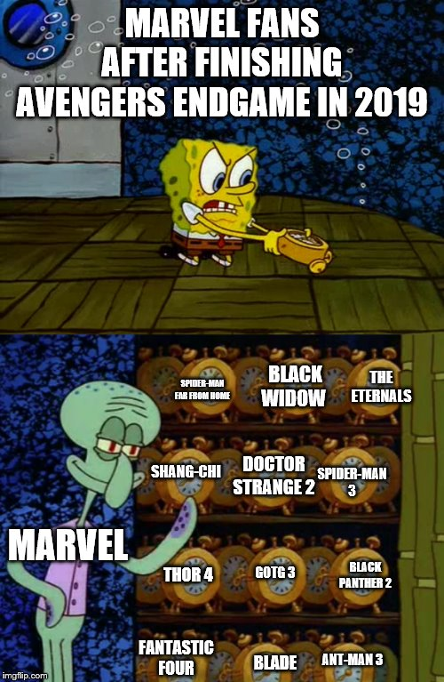 Spongebob vs Squidward Alarm Clocks | MARVEL FANS AFTER FINISHING AVENGERS ENDGAME IN 2019 MARVEL BLACK WIDOW THE ETERNALS SPIDER-MAN 3 BLACK PANTHER 2 SPIDER-MAN FAR FROM HOME G | image tagged in spongebob vs squidward alarm clocks | made w/ Imgflip meme maker