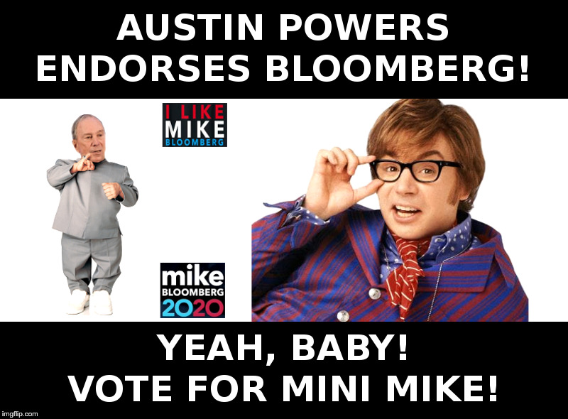 Austin Powers Endorses Bloomberg! | image tagged in austin powers,bloomberg,yeah baby,mini mike,democrats,presidential candidates | made w/ Imgflip meme maker