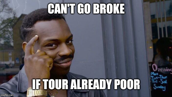Roll Safe Think About It Meme | CAN'T GO BROKE IF TOUR ALREADY POOR | image tagged in memes,roll safe think about it | made w/ Imgflip meme maker